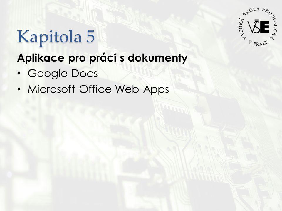 Kapitola 5 Aplikace pro práci s dokumenty • Google Docs • Microsoft Office Web Apps