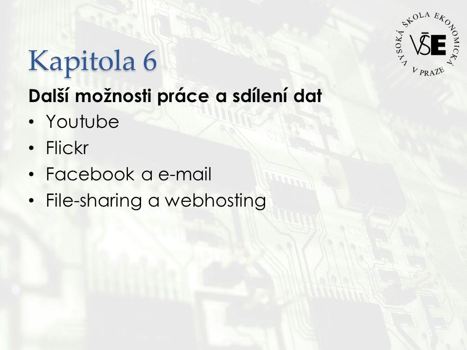Kapitola 6 Další možnosti práce a sdílení dat • Youtube • Flickr • Facebook a e-mail • File-sharing a webhosting