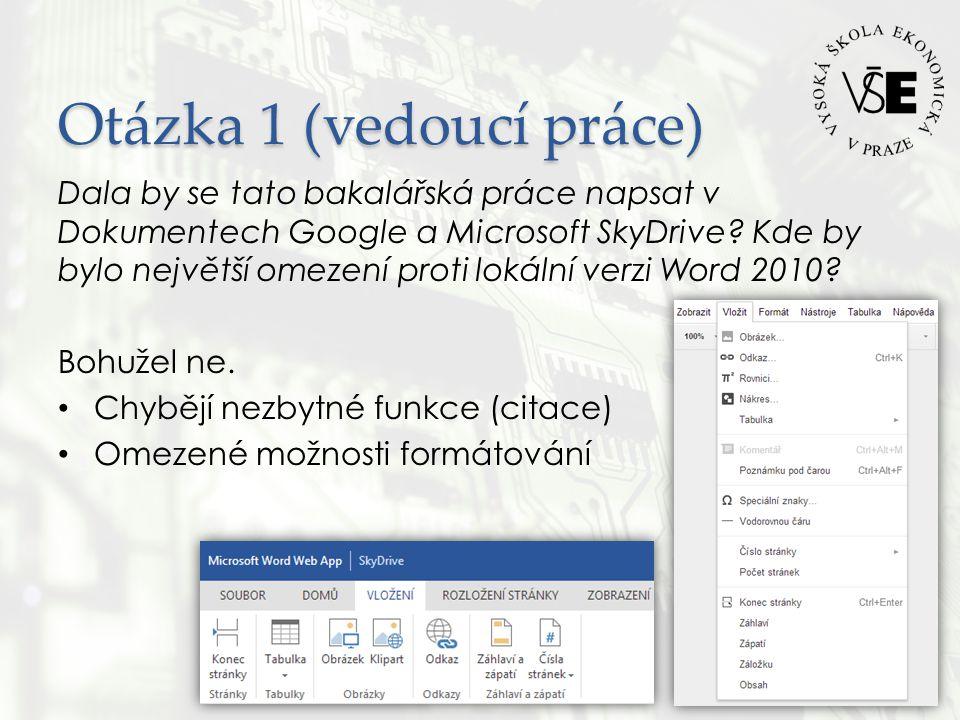 Otázka 1 (vedoucí práce) Dala by se tato bakalářská práce napsat v Dokumentech Google a Microsoft SkyDrive.