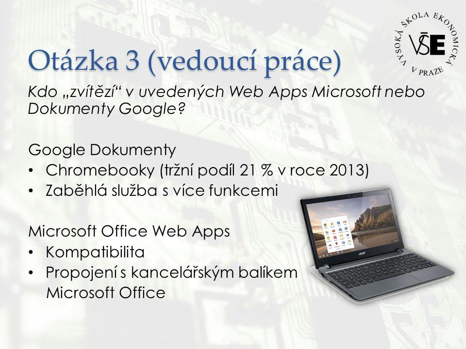 """Otázka 3 (vedoucí práce) Kdo """"zvítězí v uvedených Web Apps Microsoft nebo Dokumenty Google."""