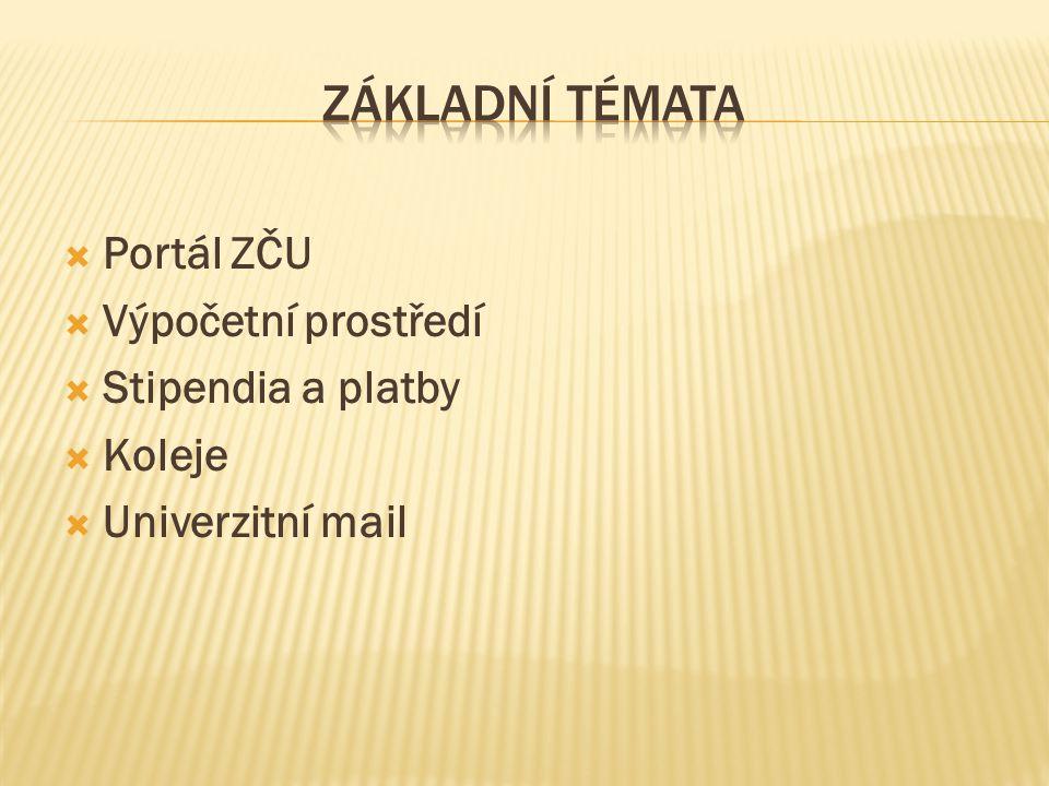  Portál ZČU  Výpočetní prostředí  Stipendia a platby  Koleje  Univerzitní mail