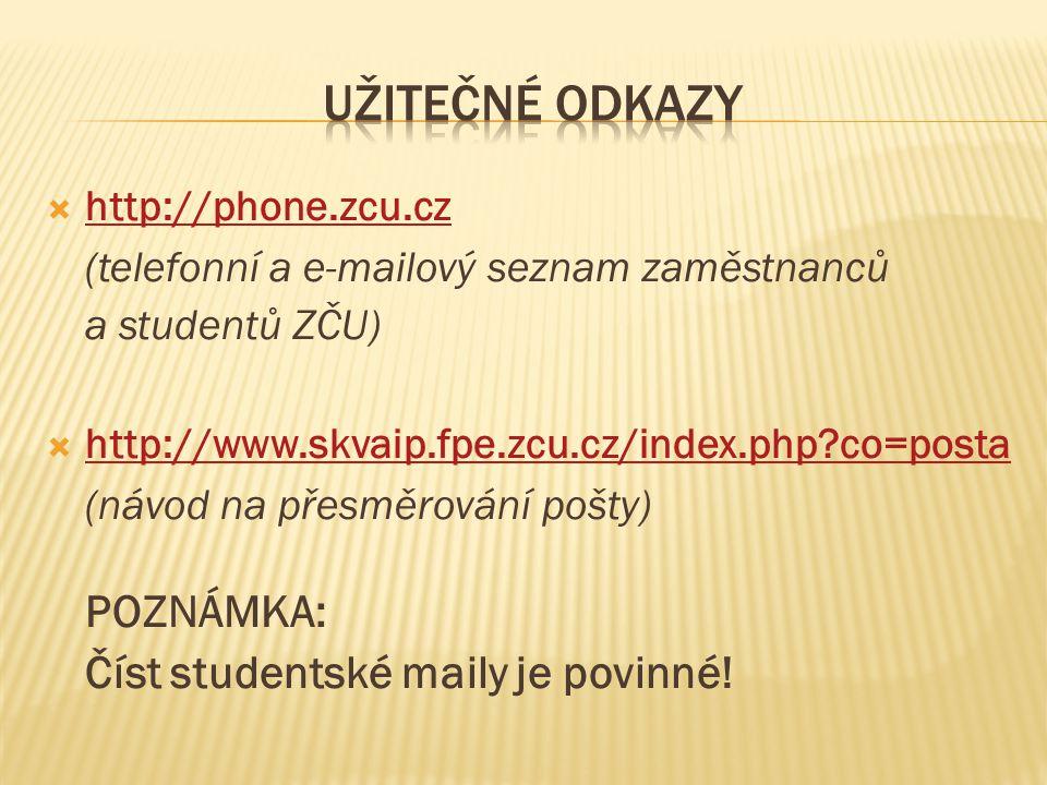  http://phone.zcu.cz http://phone.zcu.cz (telefonní a e-mailový seznam zaměstnanců a studentů ZČU)  http://www.skvaip.fpe.zcu.cz/index.php?co=posta http://www.skvaip.fpe.zcu.cz/index.php?co=posta (návod na přesměrování pošty) POZNÁMKA: Číst studentské maily je povinné!