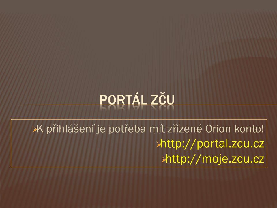  K přihlášení je potřeba mít zřízené Orion konto!  http://portal.zcu.cz  http://moje.zcu.cz