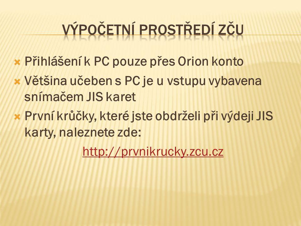 Přihlášení k PC pouze přes Orion konto  Většina učeben s PC je u vstupu vybavena snímačem JIS karet  První krůčky, které jste obdrželi při výdeji JIS karty, naleznete zde: http://prvnikrucky.zcu.cz