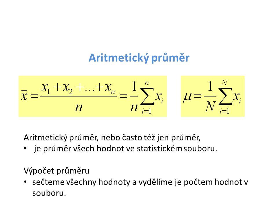 Aritmetický průměr Aritmetický průměr, nebo často též jen průměr, • je průměr všech hodnot ve statistickém souboru. Výpočet průměru • sečteme všechny