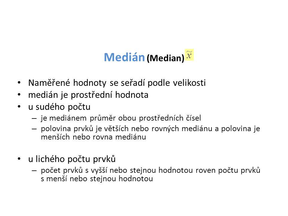 Medián (Median) • Naměřené hodnoty se seřadí podle velikosti • medián je prostřední hodnota • u sudého počtu – je mediánem průměr obou prostředních čí
