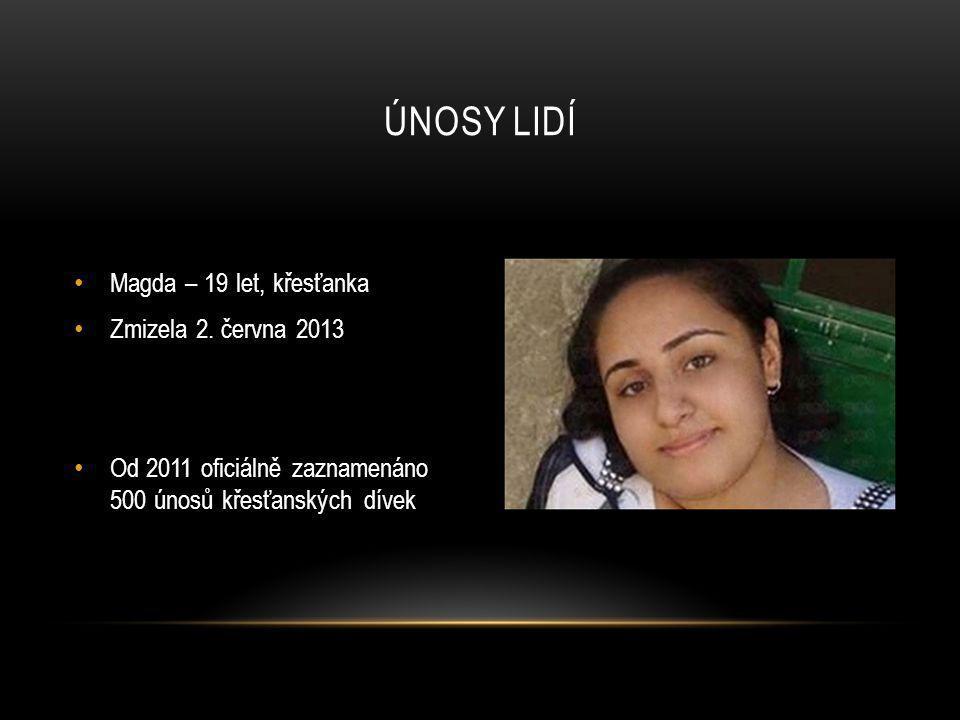 • Magda – 19 let, křesťanka • Zmizela 2. června 2013 • Od 2011 oficiálně zaznamenáno 500 únosů křesťanských dívek ÚNOSY LIDÍ