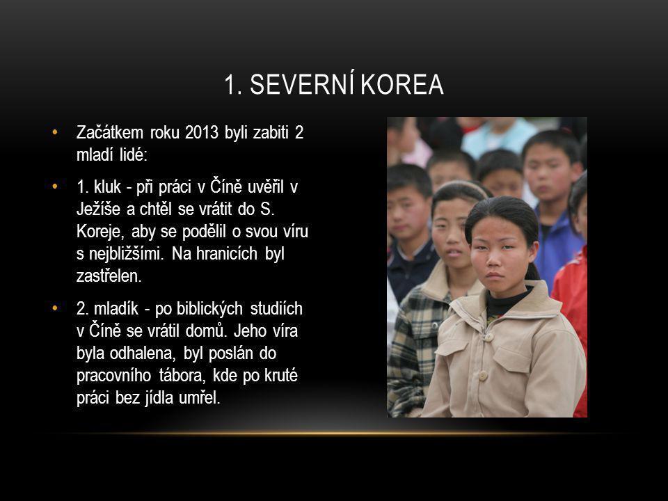 • Začátkem roku 2013 byli zabiti 2 mladí lidé: • 1. kluk - při práci v Číně uvěřil v Ježíše a chtěl se vrátit do S. Koreje, aby se podělil o svou víru