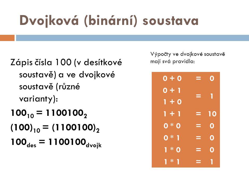 Dvojková (binární) soustava Zápis čísla 100 (v desítkové soustavě) a ve dvojkové soustavě (různé varianty): 100 10 = 1100100 2 (100) 10 = (1100100) 2