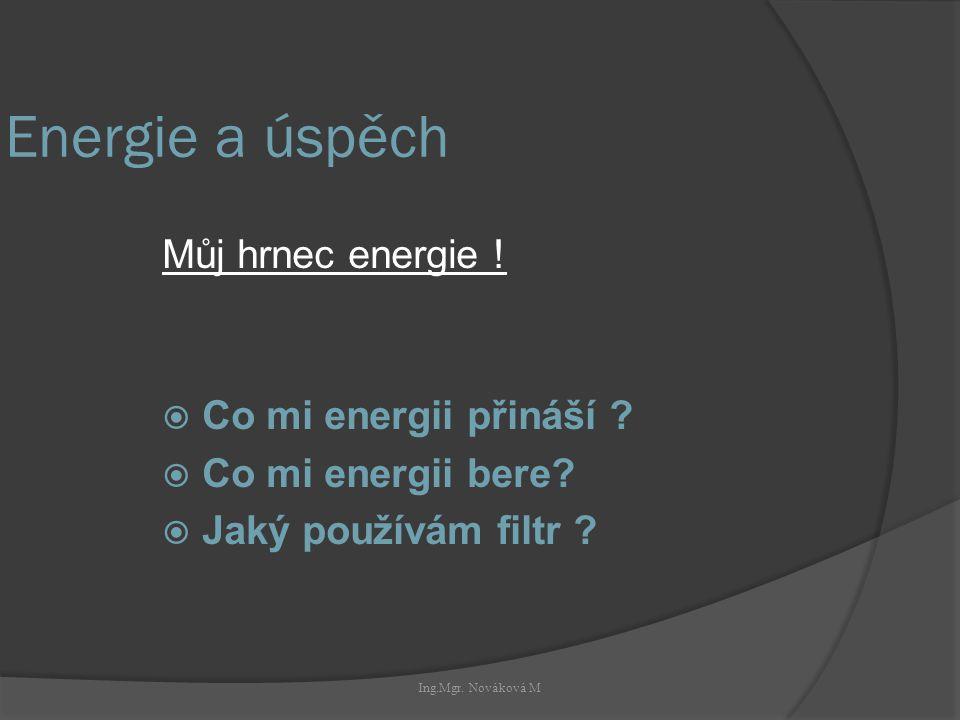 Ing.Mgr. Nováková M Energie a úspěch Můj hrnec energie ! (E. Berne, Transakční analýza)  Co mi energii přináší ?  Co mi energii bere?  Jaký používá