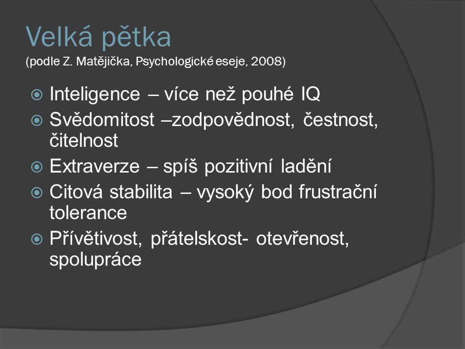 Velká pětka (podle Z. Matějička, Psychologické eseje, 2008) IInteligence – více než pouhé IQ SSvědomitost –zodpovědnost, čestnost, čitelnost EEx