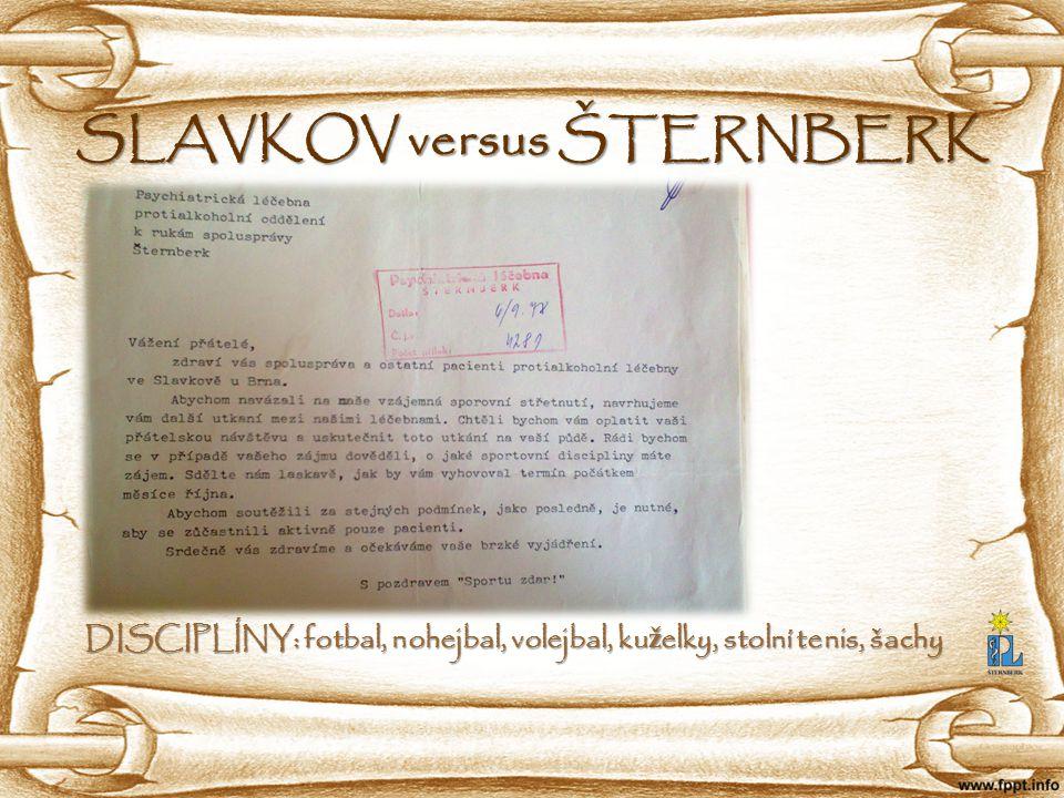 SLAVKOV versus ŠTERNBERK DISCIPLÍNY: fotbal, nohejbal, volejbal, ku ž elky, stolní tenis, šachy DISCIPLÍNY: fotbal, nohejbal, volejbal, ku ž elky, sto