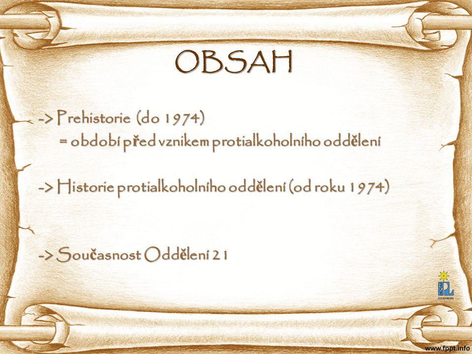 OBSAH -> Prehistorie (do 1974) -> Prehistorie (do 1974) = období p ř ed vznikem protialkoholního odd ě lení = období p ř ed vznikem protialkoholního o