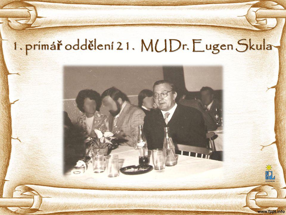 1. primá ř odd ě lení 21. MUDr. Eugen Skula