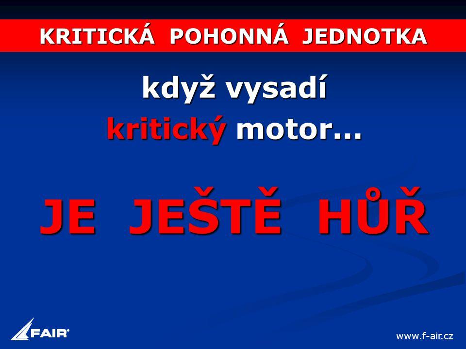 KRITICKÁ POHONNÁ JEDNOTKA když vysadí kritický motor... JE JEŠTĚ HŮŘ www.f-air.cz