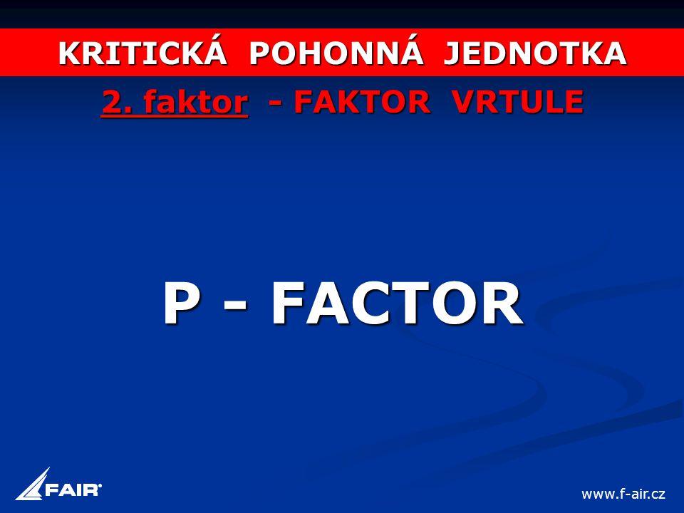 KRITICKÁ POHONNÁ JEDNOTKA 2. faktor - FAKTOR VRTULE P - FACTOR www.f-air.cz