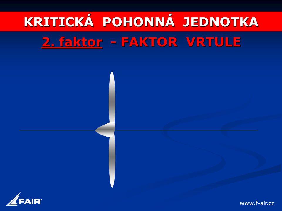 KRITICKÁ POHONNÁ JEDNOTKA 2. faktor - FAKTOR VRTULE www.f-air.cz