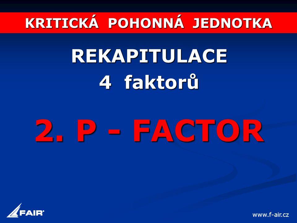 KRITICKÁ POHONNÁ JEDNOTKA REKAPITULACE 4 faktorů 2. P - FACTOR www.f-air.cz
