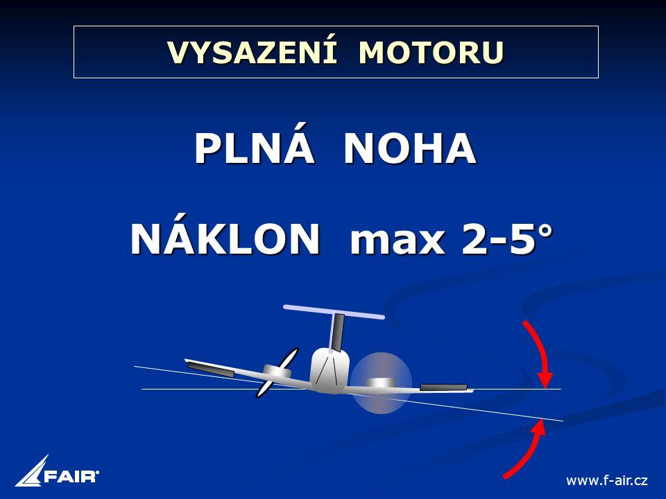 PLNÁ NOHA NÁKLON max 2-5° VYSAZENÍ MOTORU www.f-air.cz