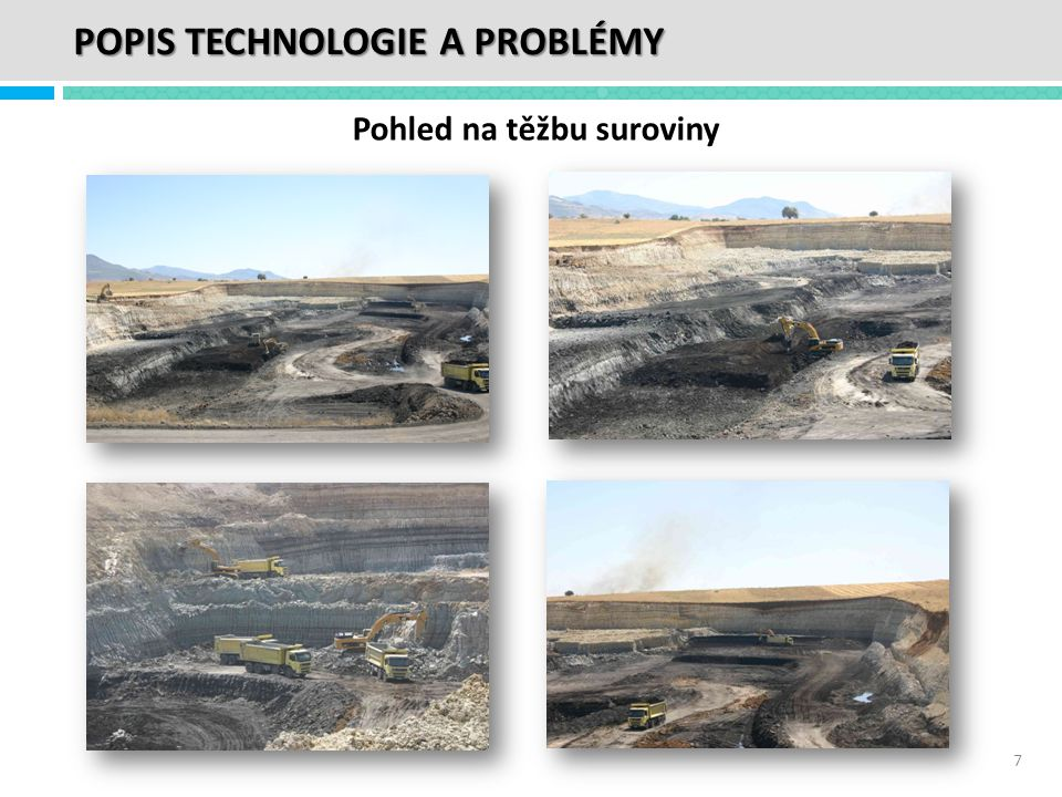 ETI Aluminyum - vlastní povrchový důl • Charakter těžby • Skladování na otevřené skládce • Vlhkost až 57 % Obavy - současné situace 8 POPIS TECHNOLOGIE A PROBLÉMY