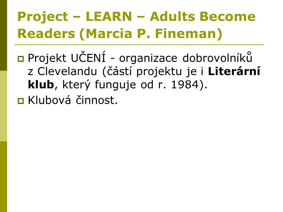 Project – LEARN – Adults Become Readers (Marcia P. Fineman)  Projekt UČENÍ - organizace dobrovolníků z Clevelandu (částí projektu je i Literární klub