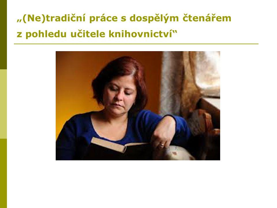 """""""(Ne)tradiční práce s dospělým čtenářem z pohledu učitele knihovnictví"""""""