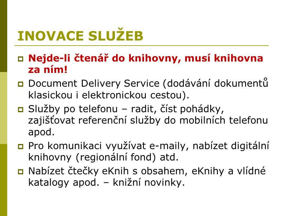 INOVACE SLUŽEB  Nejde-li čtenář do knihovny, musí knihovna za ním!  Document Delivery Service (dodávání dokumentů klasickou i elektronickou cestou).