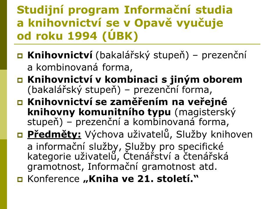 Studijní program Informační studia a knihovnictví se v Opavě vyučuje od roku 1994 (ÚBK)  Knihovnictví (bakalářský stupeň) – prezenční a kombinovaná f