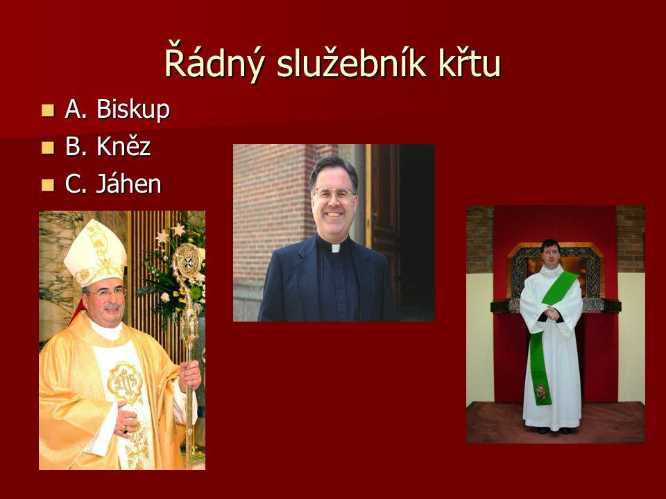 Řádný služebník křtu  A. Biskup  B. Kněz  C. Jáhen