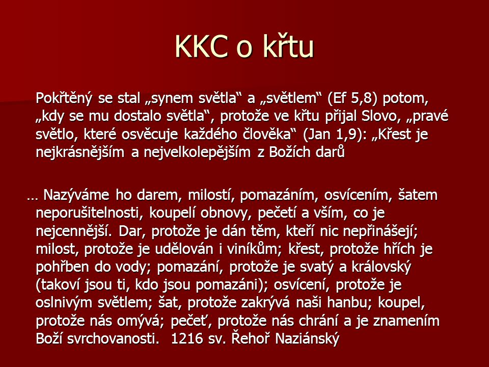 """KKC o křtu Pokřtěný se stal """"synem světla"""" a """"světlem"""" (Ef 5,8) potom, """"kdy se mu dostalo světla"""", protože ve křtu přijal Slovo, """"pravé světlo, které"""