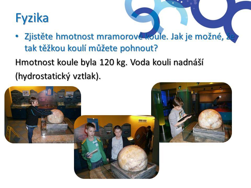 Fyzika • Zjistěte hmotnost mramorové koule. Jak je možné, že tak těžkou koulí můžete pohnout? Hmotnost koule byla 120 kg. Voda kouli nadnáší (hydrosta