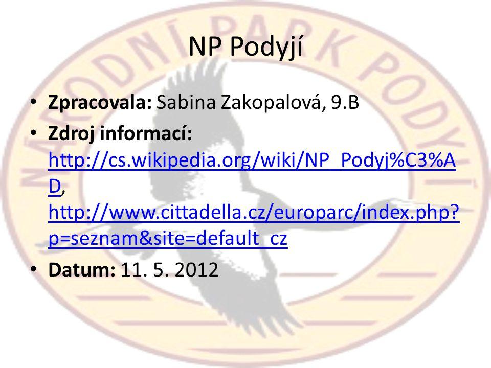 NP Podyjí • Zpracovala: Sabina Zakopalová, 9.B • Zdroj informací: http://cs.wikipedia.org/wiki/NP_Podyj%C3%A D, http://www.cittadella.cz/europarc/inde