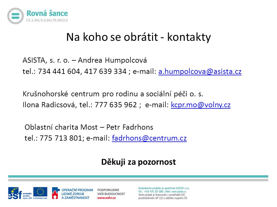 ASISTA, s. r. o. – Andrea Humpolcová tel.: 734 441 604, 417 639 334 ; e-mail: a.humpolcova@asista.cza.humpolcova@asista.cz Krušnohorské centrum pro ro
