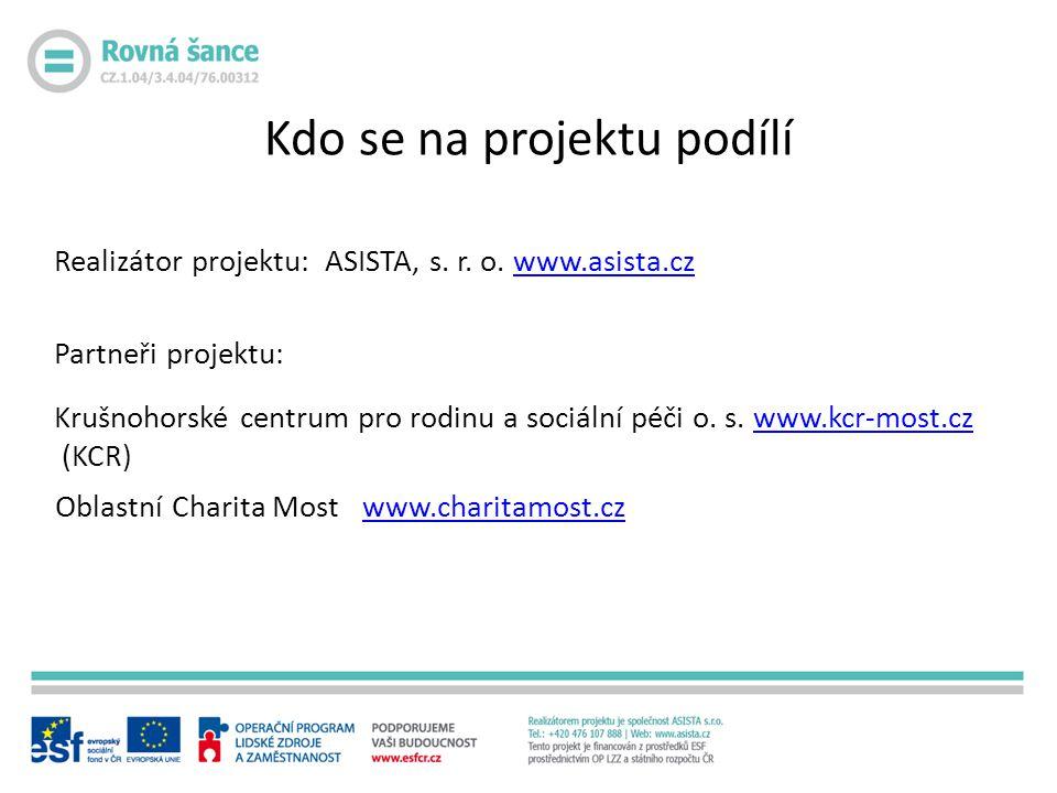 Realizátor projektu: ASISTA, s. r. o. www.asista.czwww.asista.cz Partneři projektu: Krušnohorské centrum pro rodinu a sociální péči o. s. www.kcr-most