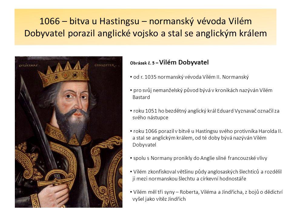 1066 – bitva u Hastingsu – normanský vévoda Vilém Dobyvatel porazil anglické vojsko a stal se anglickým králem Obrázek č.