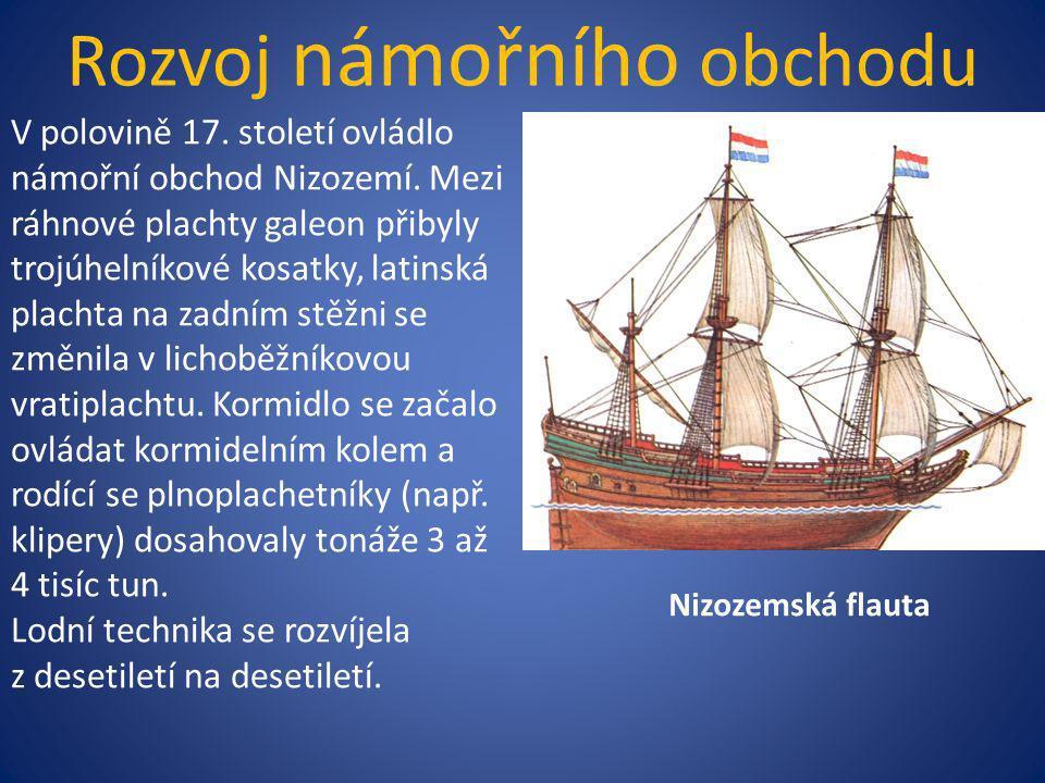 Rozvoj námořního obchodu Nizozemská flauta V polovině 17. století ovládlo námořní obchod Nizozemí. Mezi ráhnové plachty galeon přibyly trojúhelníkové