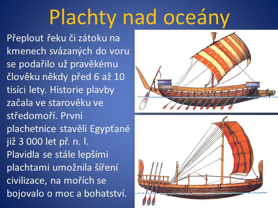 Plachty nad oceány Přeplout řeku či zátoku na kmenech svázaných do voru se podařilo už pravěkému člověku někdy před 6 až 10 tisíci lety. Historie plav