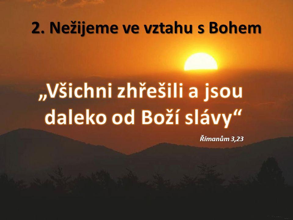 2. Nežijeme ve vztahu s Bohem Římanům 3,23