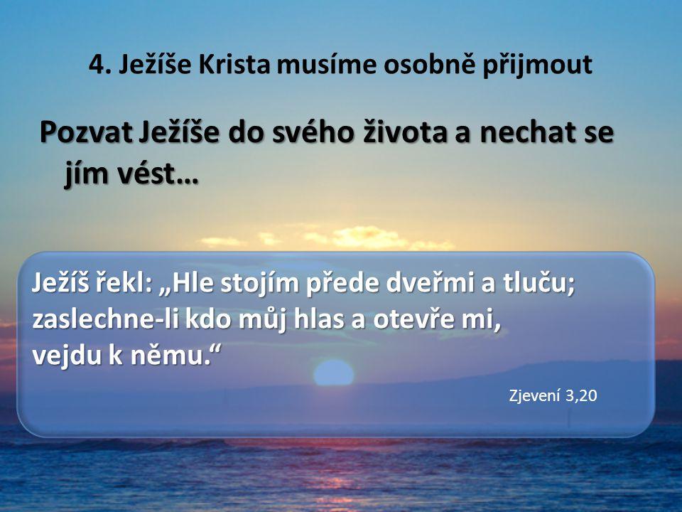 """4. Ježíše Krista musíme osobně přijmout Pozvat Ježíše do svého života a nechat se jím vést… Ježíš řekl: """"Hle stojím přede dveřmi a tluču; zaslechne-li"""