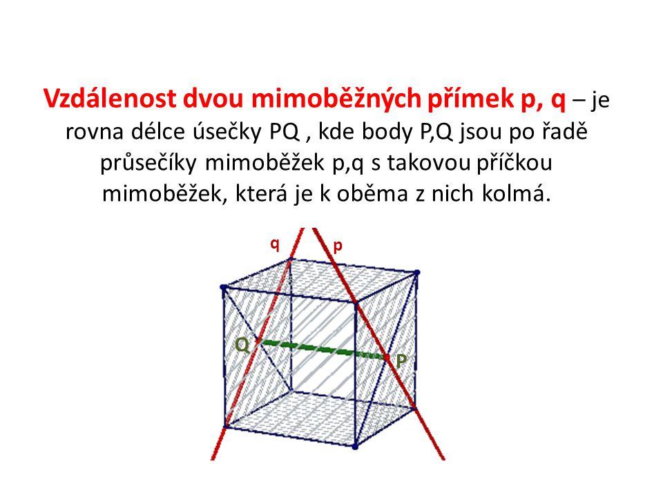 Vzdálenost dvou mimoběžných přímek p, q – je rovna délce úsečky PQ, kde body P,Q jsou po řadě průsečíky mimoběžek p,q s takovou příčkou mimoběžek, kte