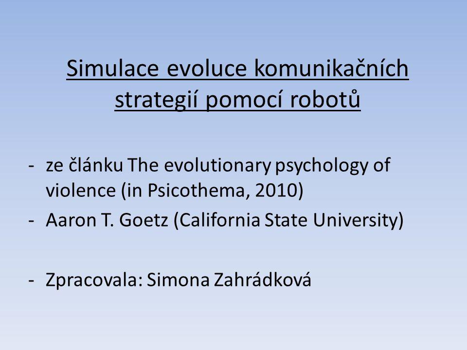 Simulace evoluce komunikačních strategií pomocí robotů -ze článku The evolutionary psychology of violence (in Psicothema, 2010) -Aaron T.