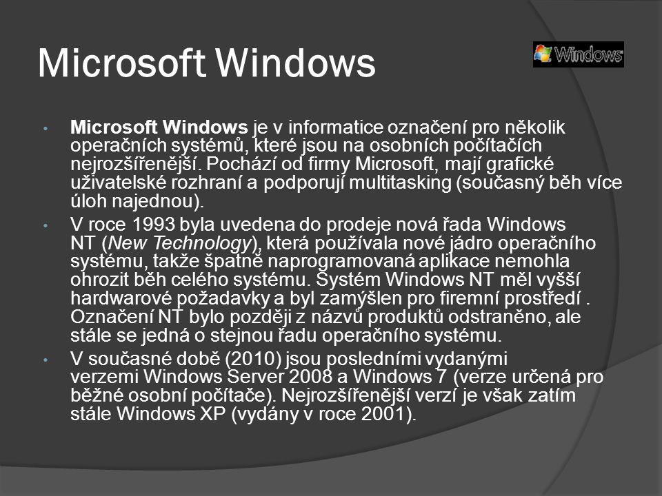 Microsoft Windows • Microsoft Windows je v informatice označení pro několik operačních systémů, které jsou na osobních počítačích nejrozšířenější.