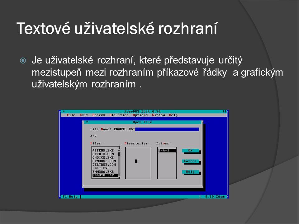 Textové uživatelské rozhraní  Je uživatelské rozhraní, které představuje určitý mezistupeň mezi rozhraním příkazové řádky a grafickým uživatelským rozhraním.