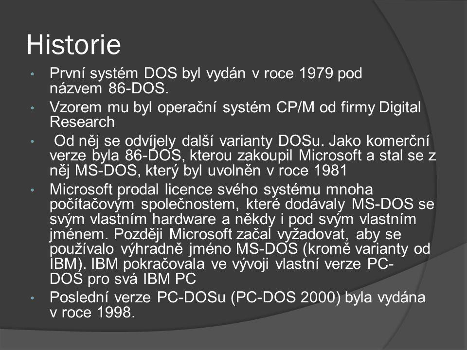 Historie • První systém DOS byl vydán v roce 1979 pod názvem 86-DOS.