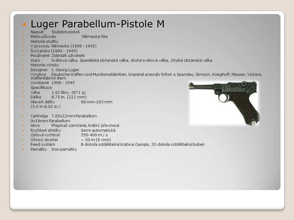 Luger Parabellum-Pistole M  Napsat Služební pistoli  Místo původu Německá říše  Historie služby  V provozu Německo (1908 - 1945)  Švýcarsko (19