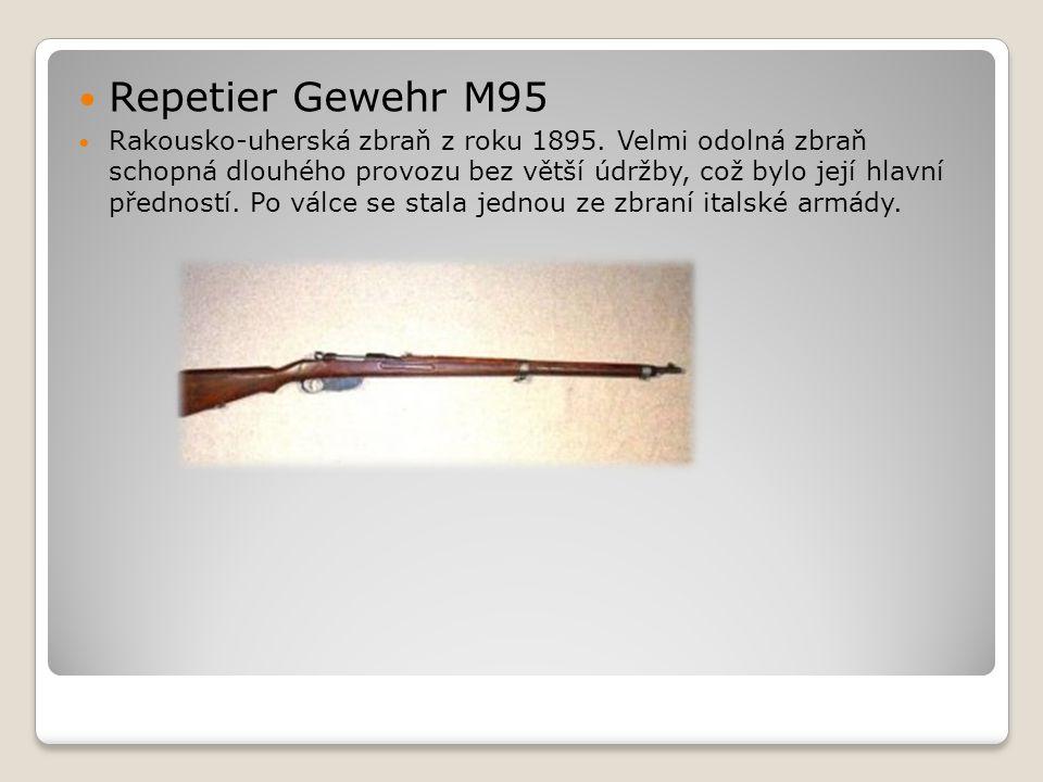  Repetier Gewehr M95  Rakousko-uherská zbraň z roku 1895. Velmi odolná zbraň schopná dlouhého provozu bez větší údržby, což bylo její hlavní přednos
