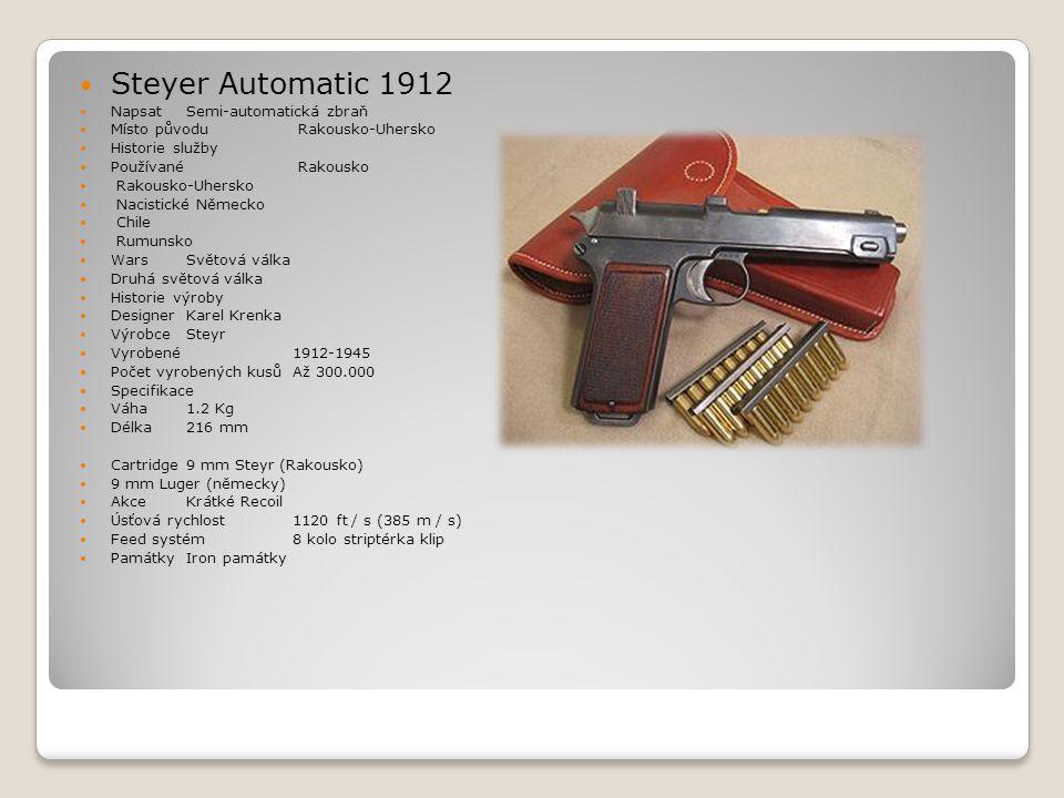  Steyer Automatic 1912  Napsat Semi-automatická zbraň  Místo původu Rakousko-Uhersko  Historie služby  Používané Rakousko  Rakousko-Uhersko  Na