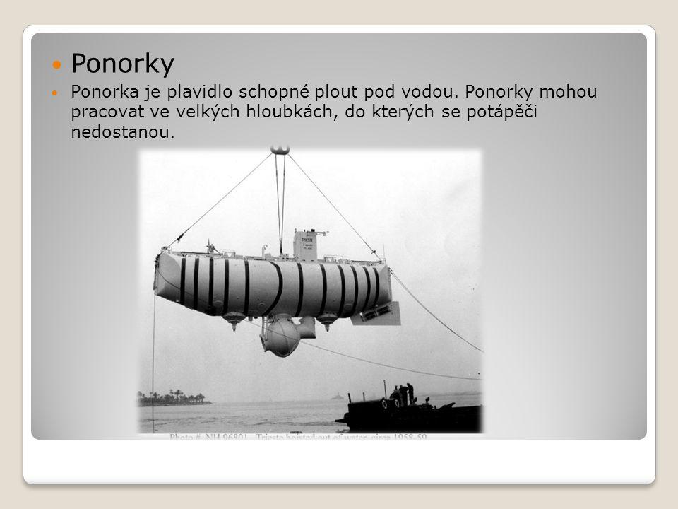  Ponorky  Ponorka je plavidlo schopné plout pod vodou. Ponorky mohou pracovat ve velkých hloubkách, do kterých se potápěči nedostanou.