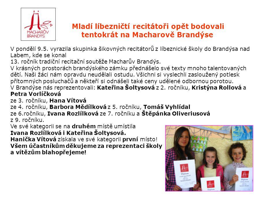 Mladí líbezničtí recitátoři opět bodovali tentokrát na Macharově Brandýse V pondělí 9.5. vyrazila skupinka šikovných recitátorů z líbeznické školy do