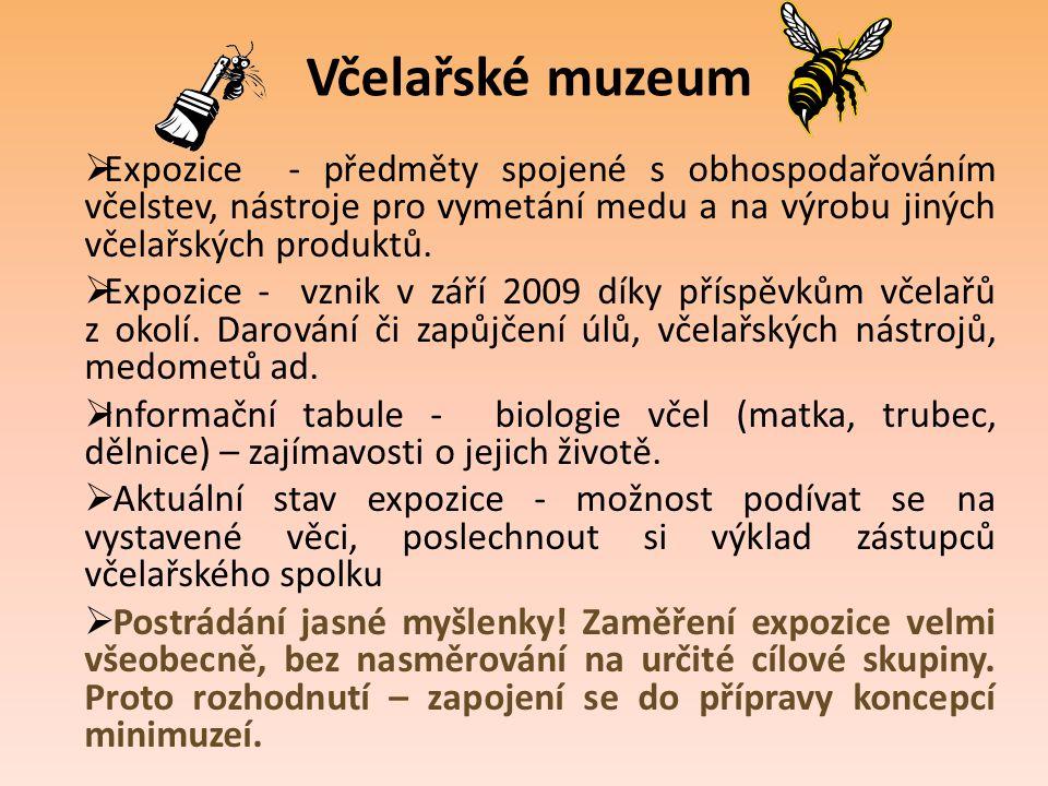 Včelařské muzeum  Expozice - předměty spojené s obhospodařováním včelstev, nástroje pro vymetání medu a na výrobu jiných včelařských produktů.  Expo